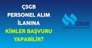 Çalışma ve Sosyal Güvenlik Bakanlığı (ÇSGB) Personel Alımına Kimler Başvurabilir?