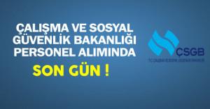 Çalışma ve Sosyal Güvenlik Bakanlığı (ÇSGB) Personel Alımında Son Gün !