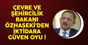 Çevre ve Şehircilik Bakanı Özhaseki'den İktidara Güven Oyu