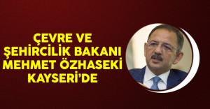Çevre ve Şehircilik Bakanı Özhaseki Kayseri'de