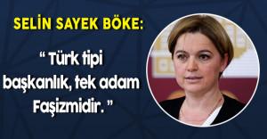 """CHP Genel Başkan Yardımcısı Selin Sayek Böke """"Türk tipi başkanlık, tek adam faşizmidir """""""