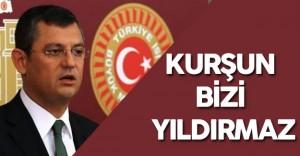 """CHP Grup Başkanvekili : """"Ona Atılan Kurşun Ne Onu Ne Bizi Yıldırabilir"""""""