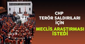 CHP İstanbul Terör Saldırısının da Meclis Tarafından Araştırılmasını İstedi !
