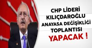 CHP Lideri Kılıçdaroğlu Anayasa Değişikliği Toplantısı Yapacak
