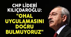 CHP Lideri Kılıçdaroğlu: OHAL Uygulamalarını Doğru Bulmuyoruz