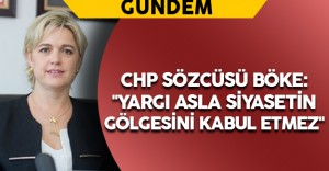 """CHP Sözcüsü Böke: """"Yargı asla siyasetin gölgesini kabul etmez"""""""
