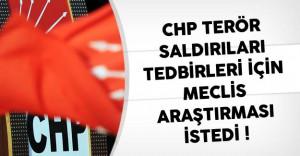 CHP Terör Saldırıları Tedbirleri İçin Meclis Araştırması İstedi