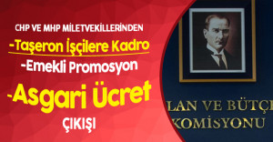 CHP ve MHP'li Vekillerden Taşeron, Emeklilere Promosyon ve Asgari Ücret Çıkışı