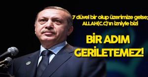 """Cumhurbaşkanı Erdoğan: """" 7 Düven Bir Olup Üzerimize Gelse"""""""