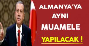 Cumhurbaşkanı Erdoğan: Almanya'ya Aynı Muamele Gösterilecek !