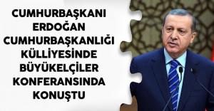 Cumhurbaşkanı Erdoğan Cumhurbaşkanlığı Külliyesinde Büyükelçiler Konferansında Konuştu.