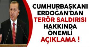 Cumhurbaşkanı Erdoğan'dan Terör Saldırısı Hakkında Önemli Açıklama