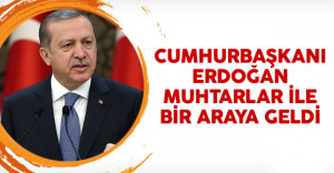 Cumhurbaşkanı Erdoğan Külliyede Muhtarlar İle Bir Araya Geldi