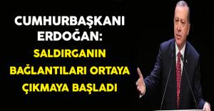 Cumhurbaşkanı Erdoğan: Saldırganın Bağlantıları Ortaya Çıkmaya Başladı