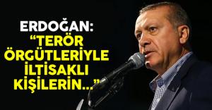 Cumhurbaşkanı Erdoğan: 'Terör örgütleriyle iltisaklı kişilerin...'