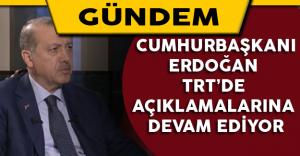 Cumhurbaşkanı Erdoğan TRT'de Açıklamalarına Devam Ediyor
