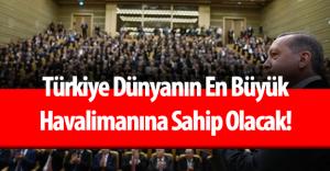 """Cumhurbaşkanı Recep Tayyip Erdoğan : """" Türkiye Dünyanın En Büyük Havalimanına Sahip Olacak!"""""""