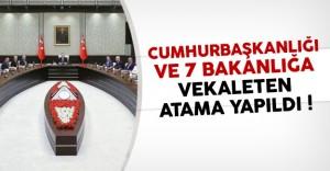 Cumhurbaşkanlığı ve 7 Bakanlığa Vekaleten Atama Yapıldı