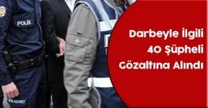 Darbe Girişimiyle İlgili 40 Kişi Gözaltına Alındı