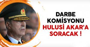 Darbe komisyonu Genelkurmay Başkanı Hulusi Akar'a soracak