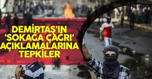 Demirtaş'ın 'Sokağa Çağrı' Açıklamalarına Tepkiler Çığ Gibi Büyüyor