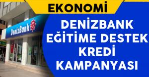 Denizbank'tan Eğitime Destek Kredisi