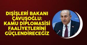 Dışişleri Bakanı Çavuşoğlu: Kamu Diplomasisi Faaliyetlerini Güçlendireceğiz