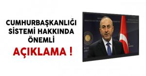 Dışişleri Bakanı Çavuşoğlu'ndan Cumhurbaşkanlığı Sistemi Hakkında Önemli Açıklama