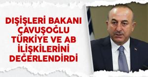Dışişleri Bakanı Çavuşoğlu Türkiye Ve AB İlişkilerini Değerlendirdi