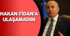 """Dışişleri Bakanı: """" Hakan Fidan'a Ulaşamadık Telefonu Meşgul Çalıyordu"""""""