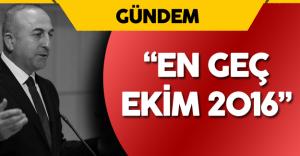 """Dışişleri Bakanı Tarih Verdi ! """"En Geç Ekim 2016'ya Kadar..."""""""
