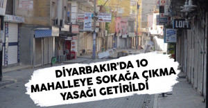Diyarbakır'da 10 Mahalleye Sokağa Çıkma Yasağı Getirildi