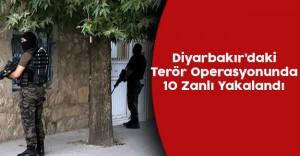 Diyarbakır'da Yapılan Terör Operasyonunda 10 Zanlı Gözaltına Alındı