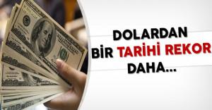 Dolardan Bir Tarihi Rekor Daha