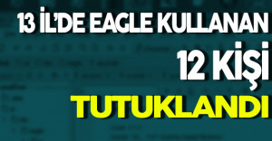 Eagle Kullanan 12 Kişi Tutuklandı