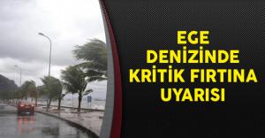 Ege Denizinde Kritik Fırtına Uyarısı