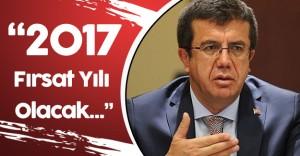 """Ekonomi Bakanı: """" 2017 Fırsat Yılı Olacak"""""""
