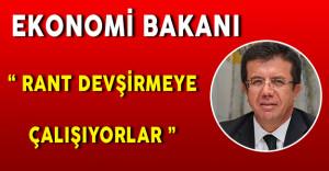 """Ekonomi Bakanı Nihat Zeybekçi: """" Rant devşirmeye çalışanların girişimleridir """""""