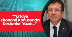 """Ekonomi Bakanı :"""" Türkiye Ekonomi Konusunda Destanlar Yazdı"""""""