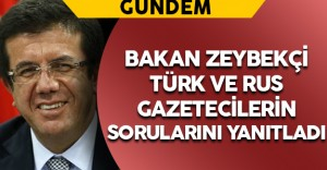 Ekonomi Bakanı Zeybekçi Türk ve Rus Gazetecilerin Sorularını Yanıtladı