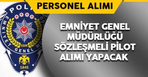 Emniyet Genel Müdürlüğü Sözleşmeli Pilot Alımı Yapıyor !