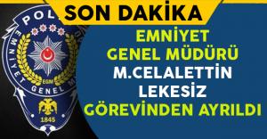 Emniyet Genel Müdürü M.Celalettin Lekesiz Görevden Alındı