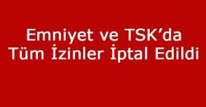 Emniyet ile TSK'da Tüm İzinler Kaldırıldı