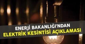 Enerji ve Tabii Kaynaklar Bakanlığı Elektrik Kesintilerine İlişkin Açıklama Yaptı