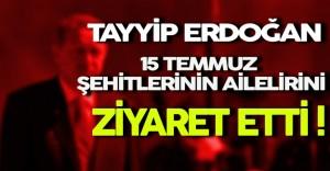 Erdoğan 15 Temmuz Şehitlerinin Ailelerini Ziyaret Etti