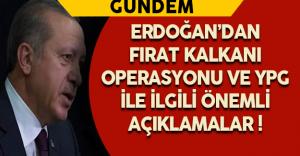 Erdoğan'dan Fırat Kalkanı Operasyonu ve YPG İle ilgili Önemli Açıklamalar !