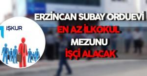 Erzincan Subay Orduevi En Az İlkokul Mezunu İşçi Alımı Yapacak