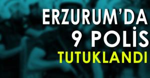 Erzurum'da 9 Polis Tutuklandı