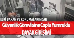 Eski Bakan Erdoğan Bayraktar Güvenlik Görevlisi Dövdü