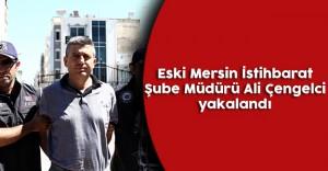 Eski Mersin İstihbarat Şube Müdürü Ali Çengelci Yakalandı